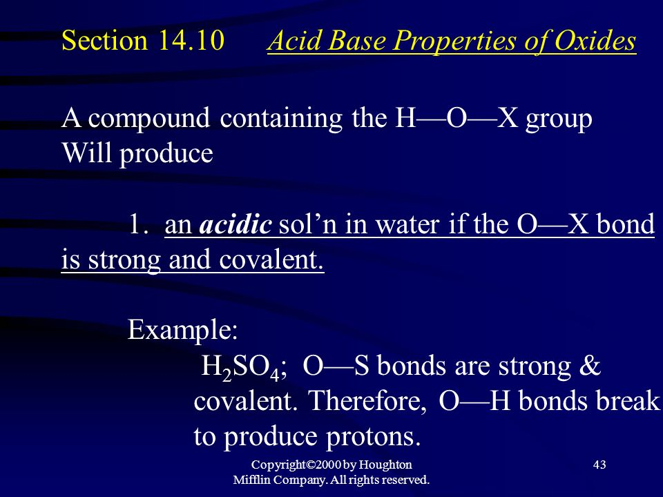 Copyright©2000 by Houghton Mifflin Company. All rights reserved. 42 Hydrated metal ions Example: Al(H 2 O) 6 3+ Greater the charge on a metal ion the