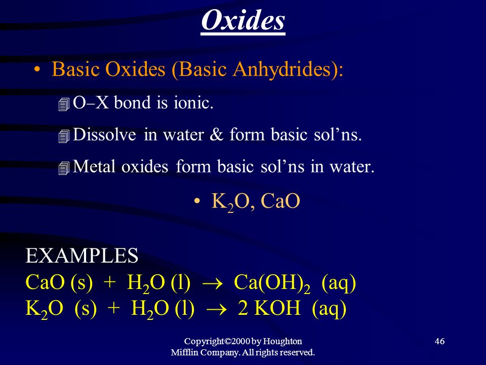 Copyright©2000 by Houghton Mifflin Company. All rights reserved. 45 Oxides Acidic Oxides (Acid Anhydrides): O X bond is strong and covalent. 4 Dissolv