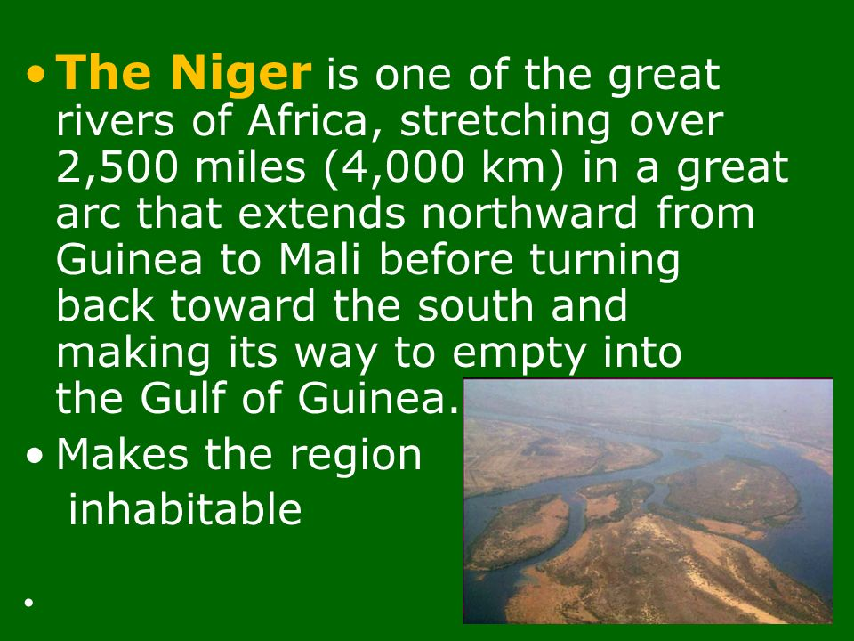 The Niger is one of the great rivers of Africa, stretching over 2,500 miles (4,000 km) in a great arc that extends northward from Guinea to Mali befor