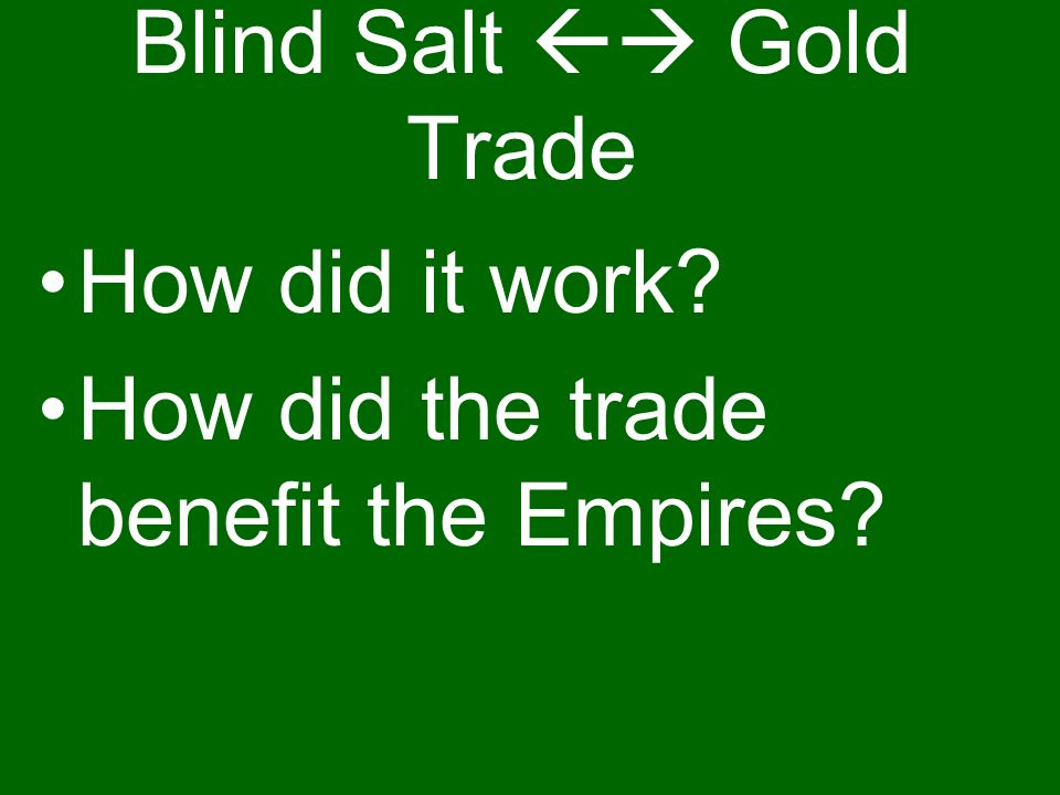 Blind Salt Gold Trade How did it work? How did the trade benefit the Empires?