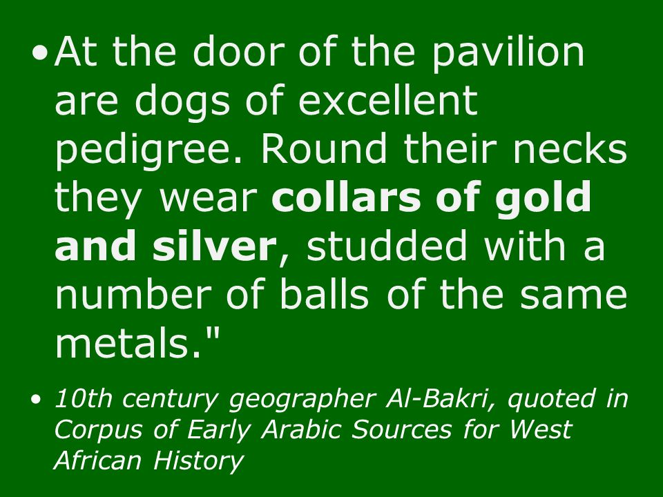 At the door of the pavilion are dogs of excellent pedigree. Round their necks they wear collars of gold and silver, studded with a number of balls of