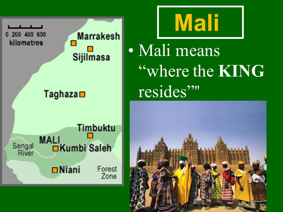 Mali means where the KING resides Mali