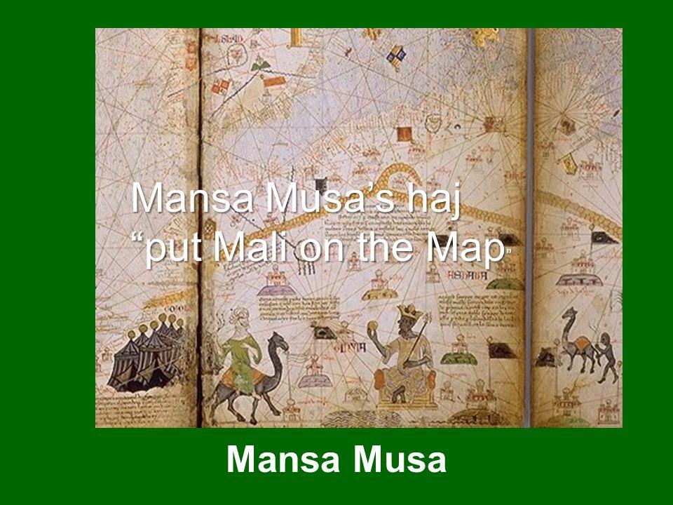 Mansa Musas haj put Mali on the Map Mansa Musas haj put Mali on the Map Mansa Musa
