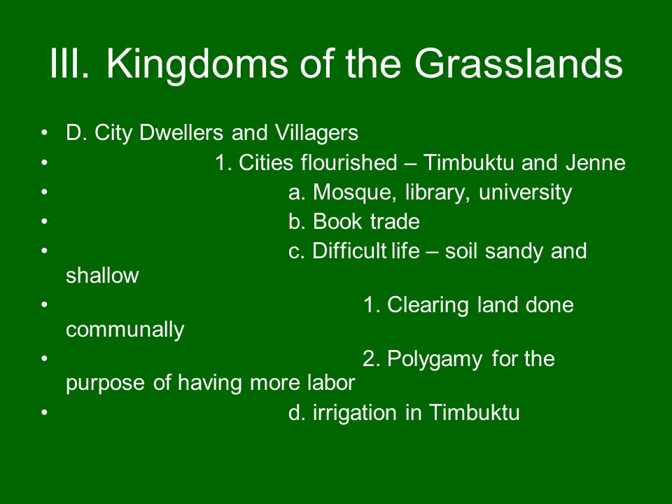 III. Kingdoms of the Grasslands D. City Dwellers and Villagers 1. Cities flourished – Timbuktu and Jenne a. Mosque, library, university b. Book trade
