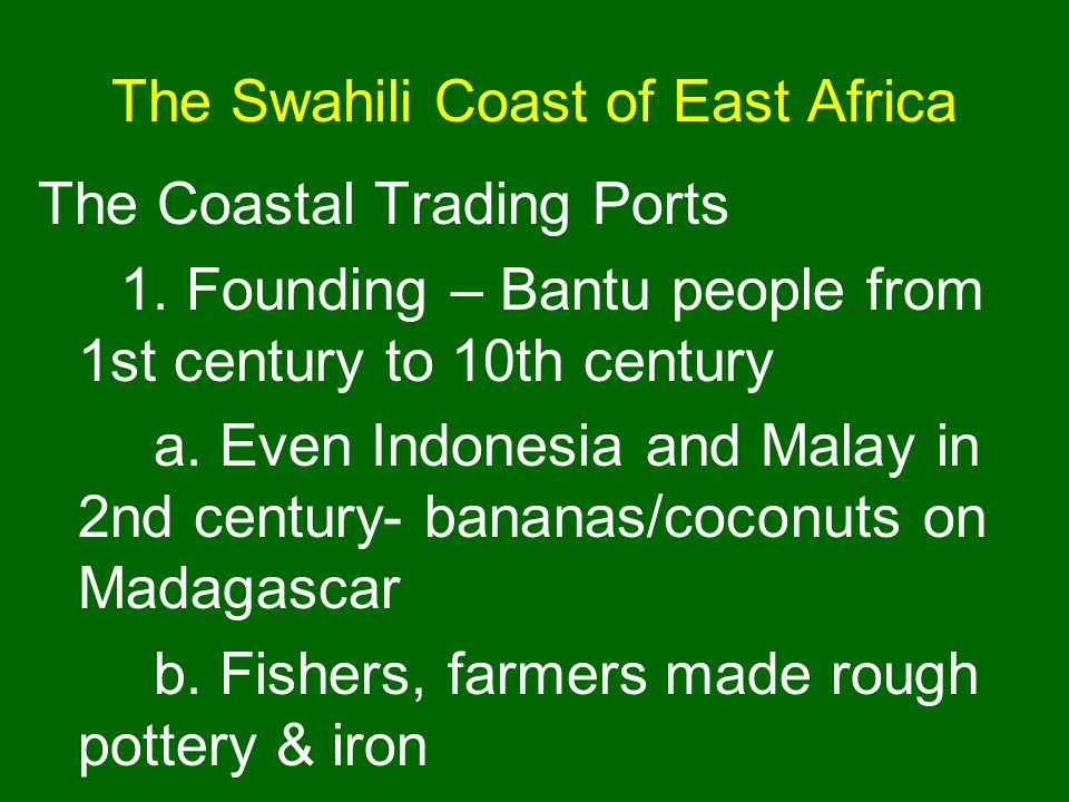 The Swahili Coast of East Africa The Coastal Trading Ports 1. Founding – Bantu people from 1st century to 10th century a. Even Indonesia and Malay in