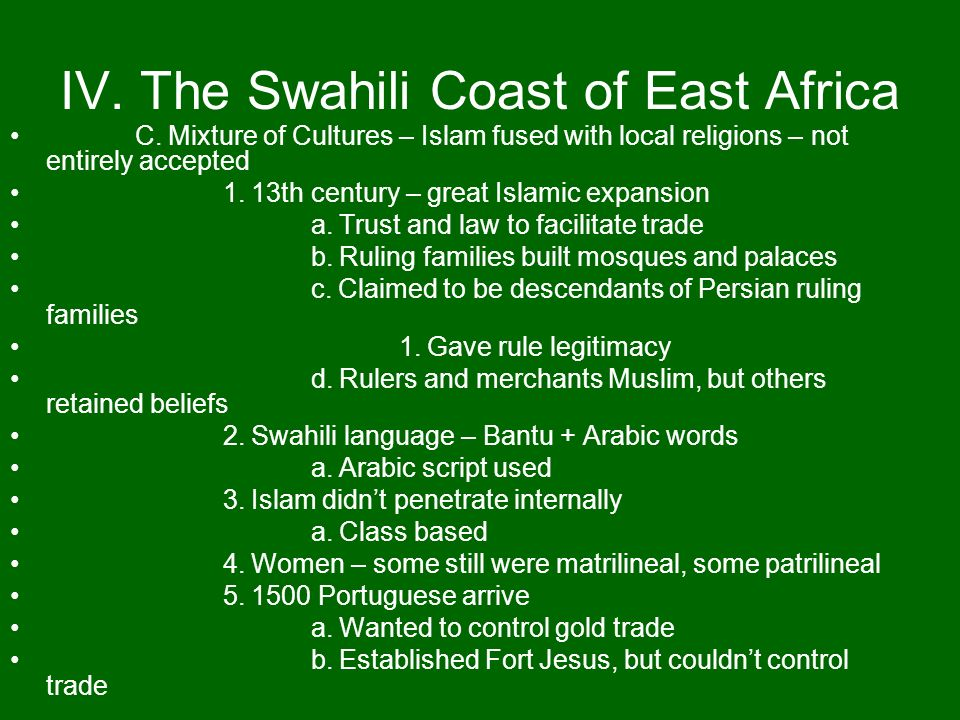 IV. The Swahili Coast of East Africa C. Mixture of Cultures – Islam fused with local religions – not entirely accepted 1. 13th century – great Islamic