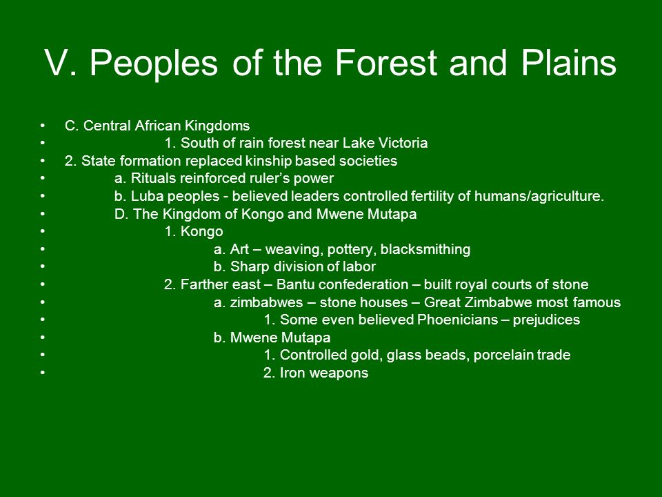 V. Peoples of the Forest and Plains C. Central African Kingdoms 1. South of rain forest near Lake Victoria 2. State formation replaced kinship based s