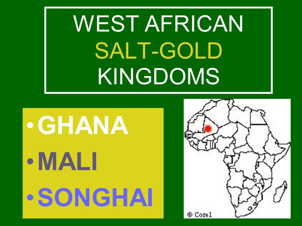WEST AFRICAN SALT-GOLD KINGDOMS GHANA MALI SONGHAI