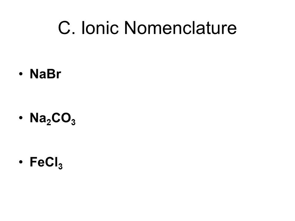 NaBr Na 2 CO 3 FeCl 3 C. Ionic Nomenclature