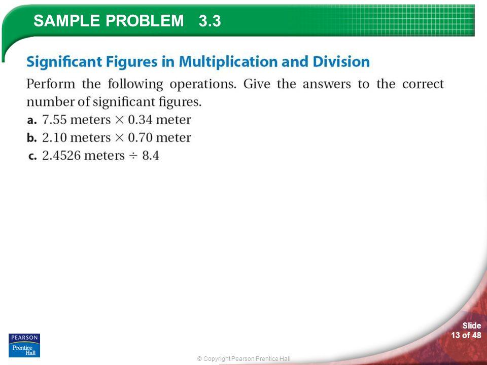 © Copyright Pearson Prentice Hall SAMPLE PROBLEM Slide 13 of 48 3.3