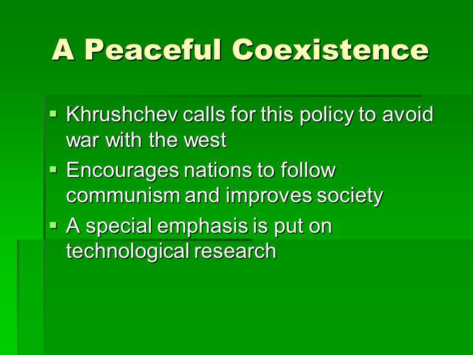 A Peaceful Coexistence Khrushchev calls for this policy to avoid war with the west Khrushchev calls for this policy to avoid war with the west Encoura