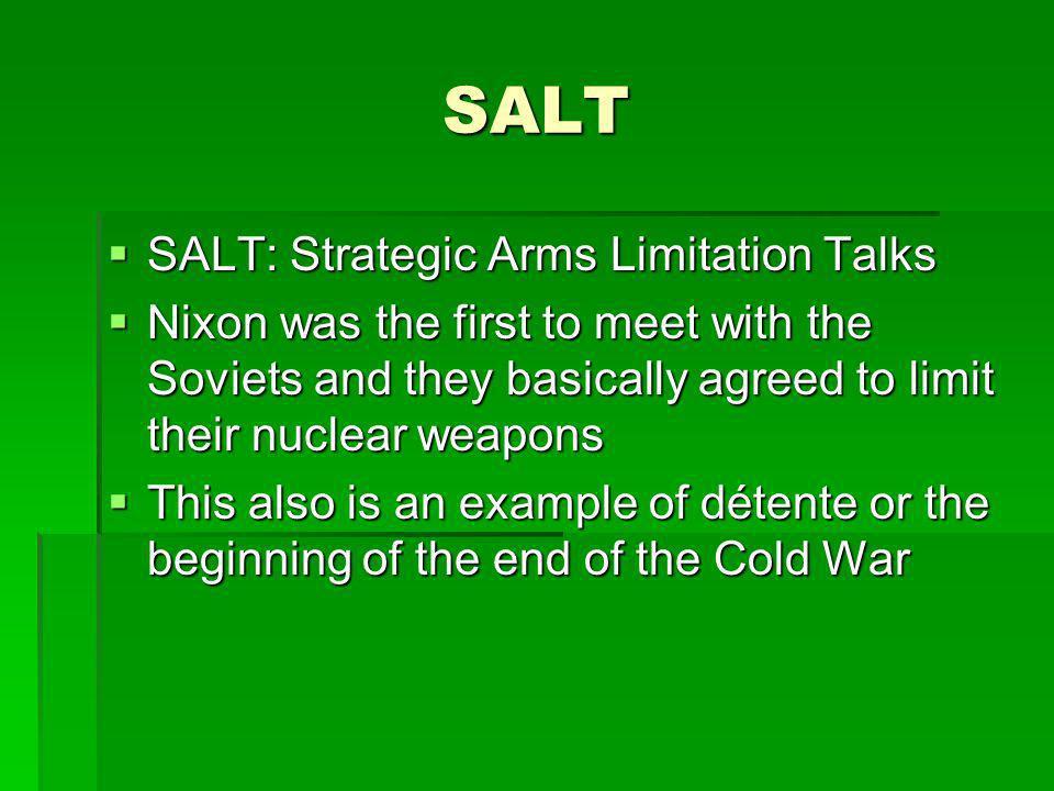 SALT SALT: Strategic Arms Limitation Talks SALT: Strategic Arms Limitation Talks Nixon was the first to meet with the Soviets and they basically agree
