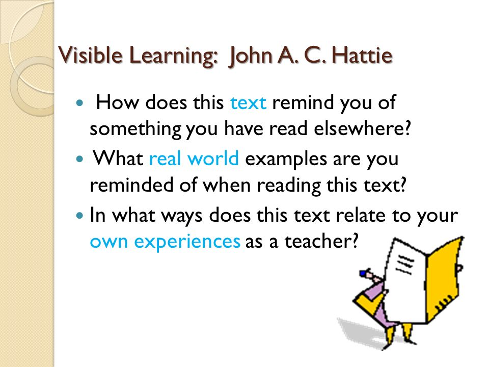 Visible Learning: John A. C. Hattie How does this text remind you of something you have read elsewhere? What real world examples are you reminded of w