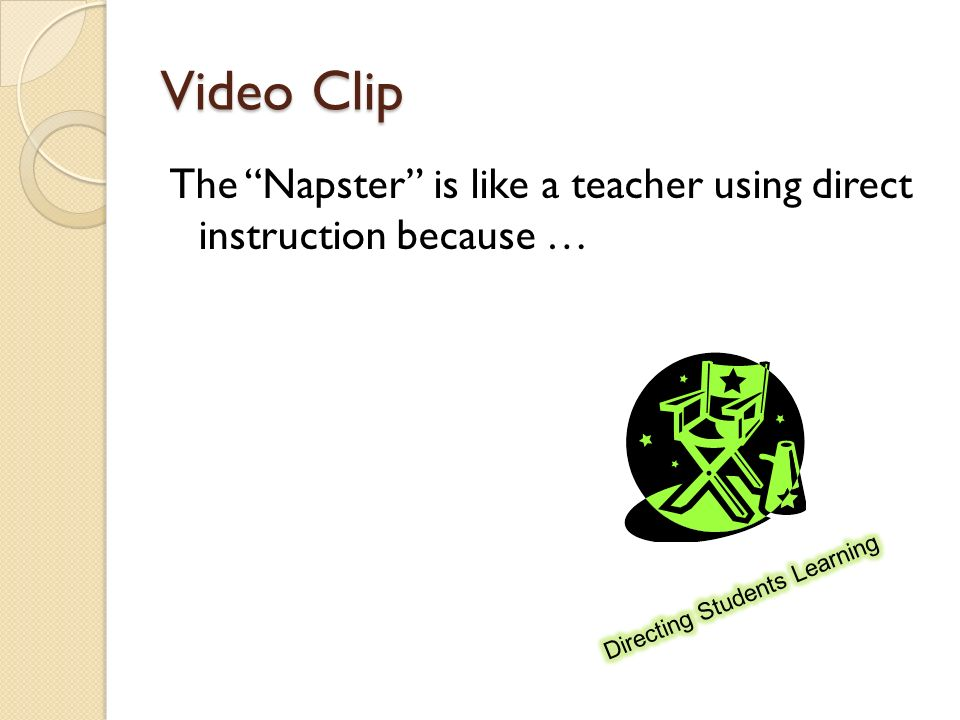 Video Clip The Napster is like a teacher using direct instruction because …