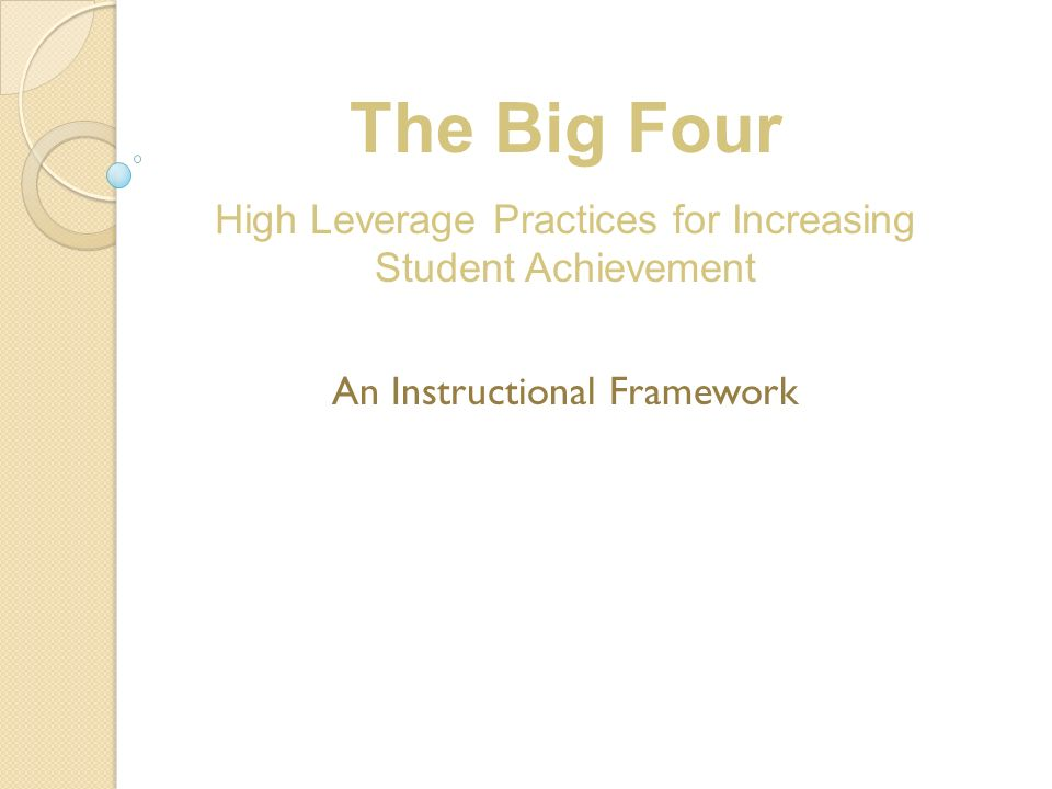 The Big Four High Leverage Practices for Increasing Student Achievement An Instructional Framework