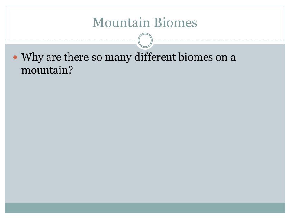 Mountain Biomes Why are there so many different biomes on a mountain