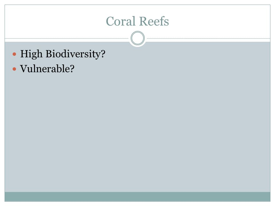 Coral Reefs High Biodiversity Vulnerable