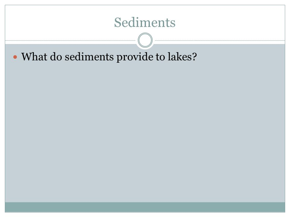 Sediments What do sediments provide to lakes