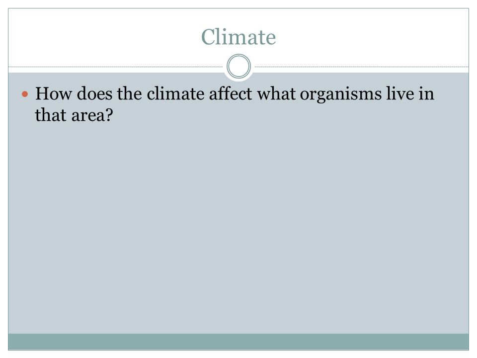 Climate How does the climate affect what organisms live in that area