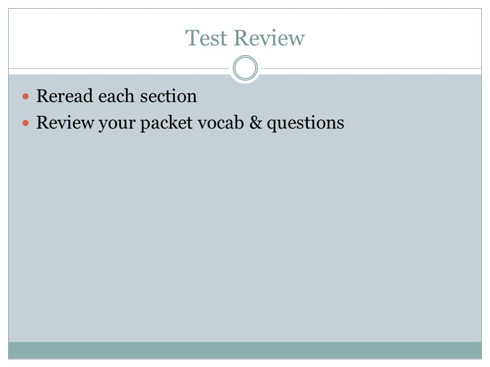 Test Review Reread each section Review your packet vocab & questions