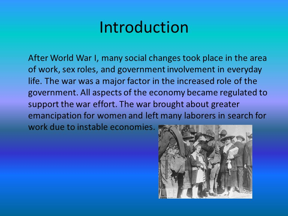 Introduction After World War I, many social changes took place in the area of work, sex roles, and government involvement in everyday life.