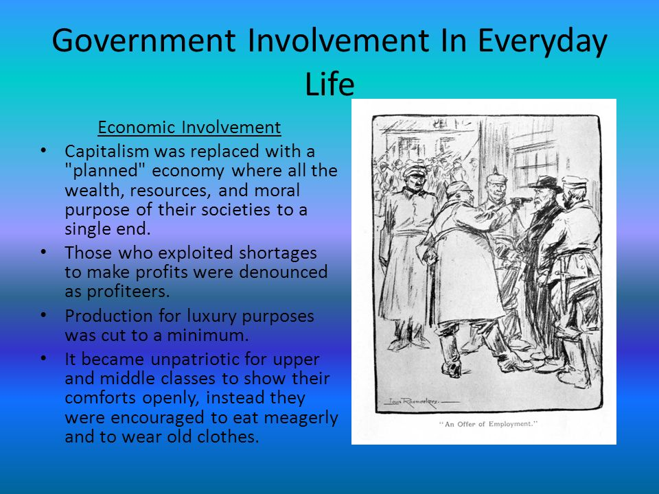 Government Involvement In Everyday Life Economic Involvement Capitalism was replaced with a planned economy where all the wealth, resources, and moral purpose of their societies to a single end.