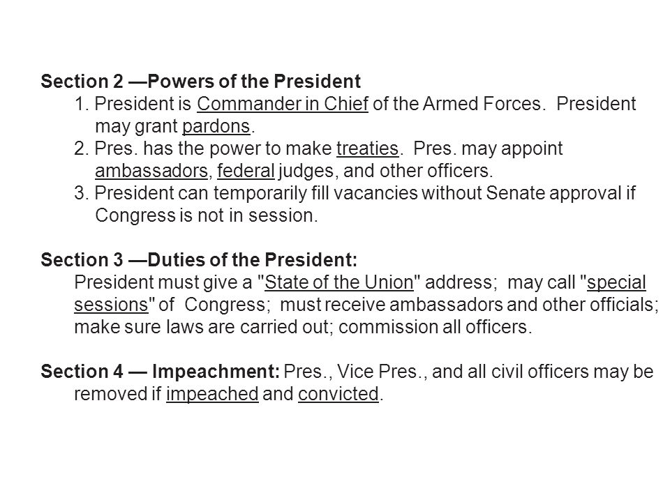 Section 2 Powers of the President 1. President is Commander in Chief of the Armed Forces. President may grant pardons. 2. Pres. has the power to make