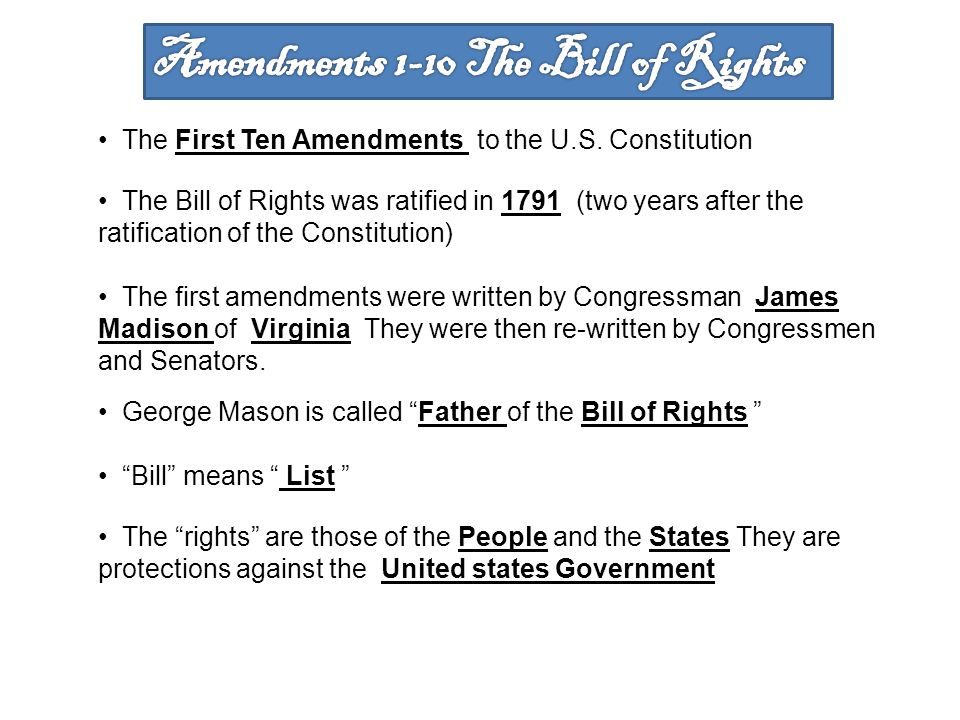 The First Ten Amendments to the U.S. Constitution The Bill of Rights was ratified in 1791 (two years after the ratification of the Constitution) The f