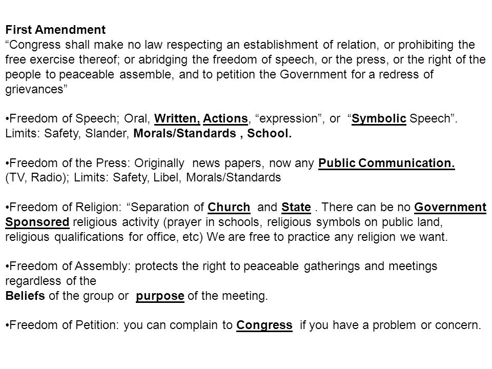 First Amendment Congress shall make no law respecting an establishment of relation, or prohibiting the free exercise thereof; or abridging the freedom