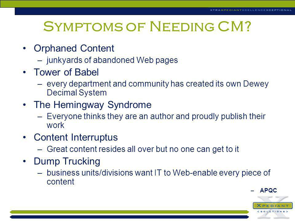 Symptoms of Needing CM? Orphaned Content –junkyards of abandoned Web pages Tower of Babel –every department and community has created its own Dewey De