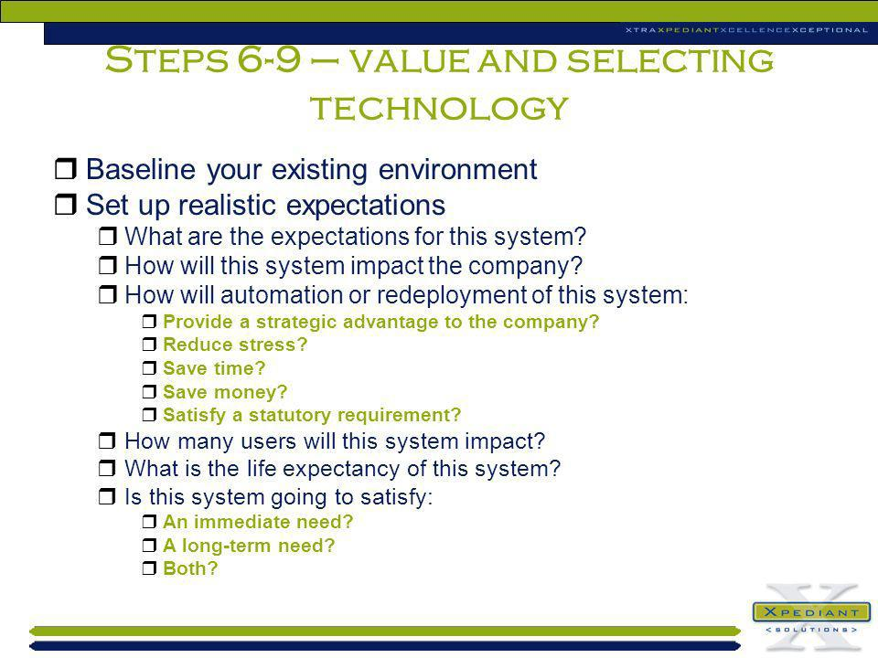Steps 6-9 – value and selecting technology Baseline your existing environment Set up realistic expectations What are the expectations for this system?