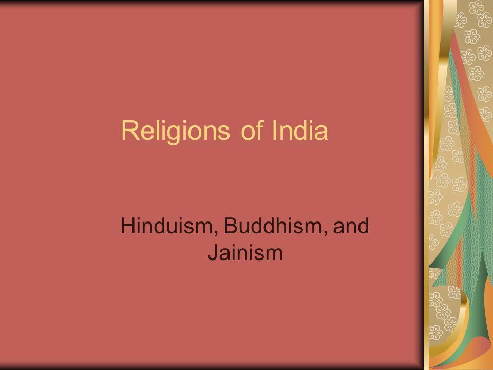 Religions of India Hinduism, Buddhism, and Jainism