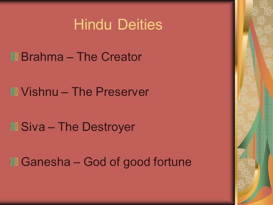 Hindu Deities Brahma – The Creator Vishnu – The Preserver Siva – The Destroyer Ganesha – God of good fortune