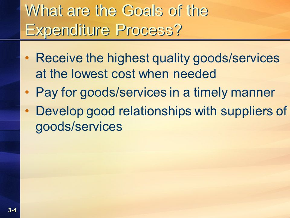 3-4 What are the Goals of the Expenditure Process.