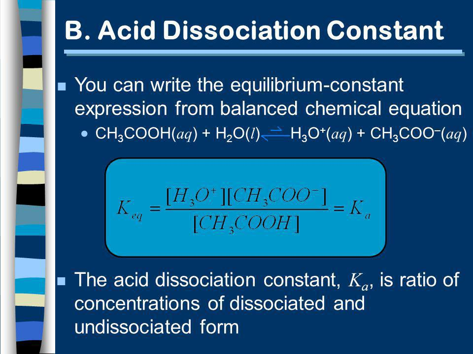 B. Acid Dissociation Constant n You can write the equilibrium-constant expression from balanced chemical equation CH 3 COOH( aq ) + H 2 O( l ) H 3 O +