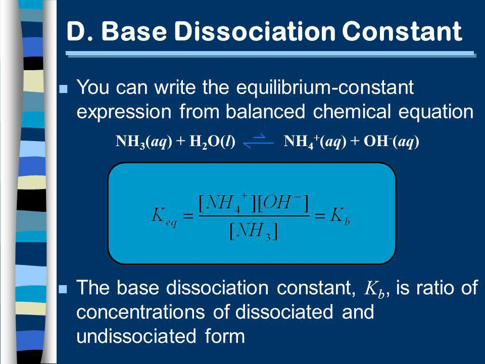 D. Base Dissociation Constant n You can write the equilibrium-constant expression from balanced chemical equation The base dissociation constant, K b,