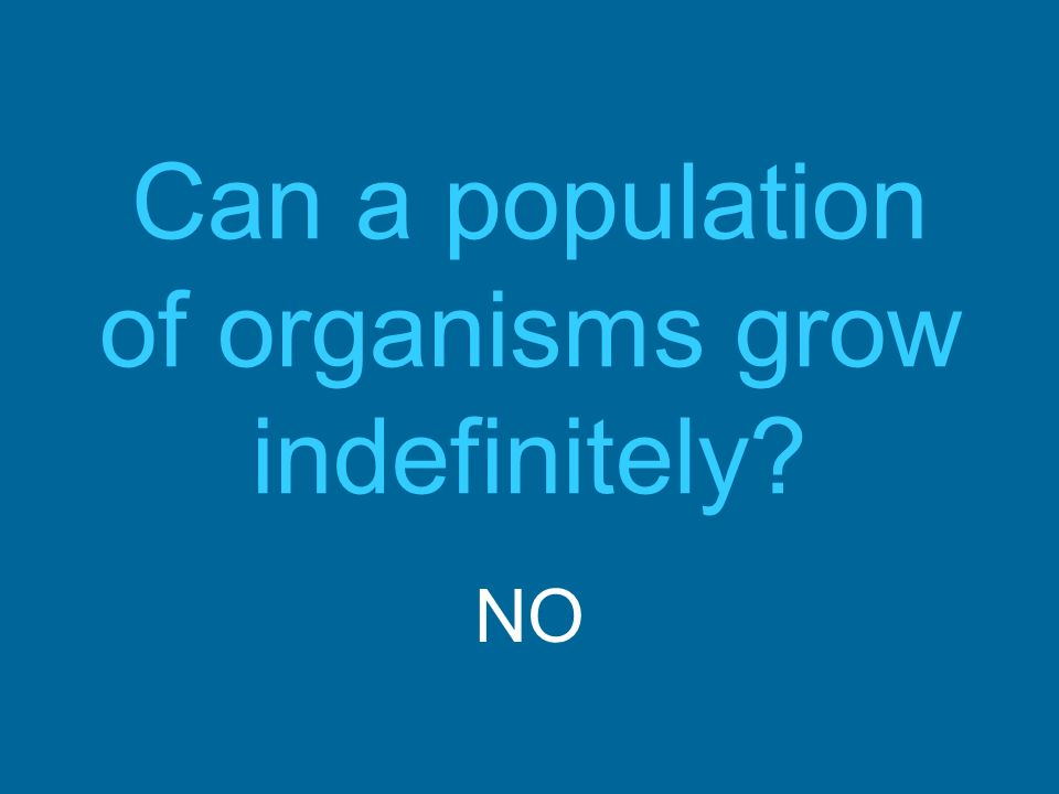 Can a population of organisms grow indefinitely? NO