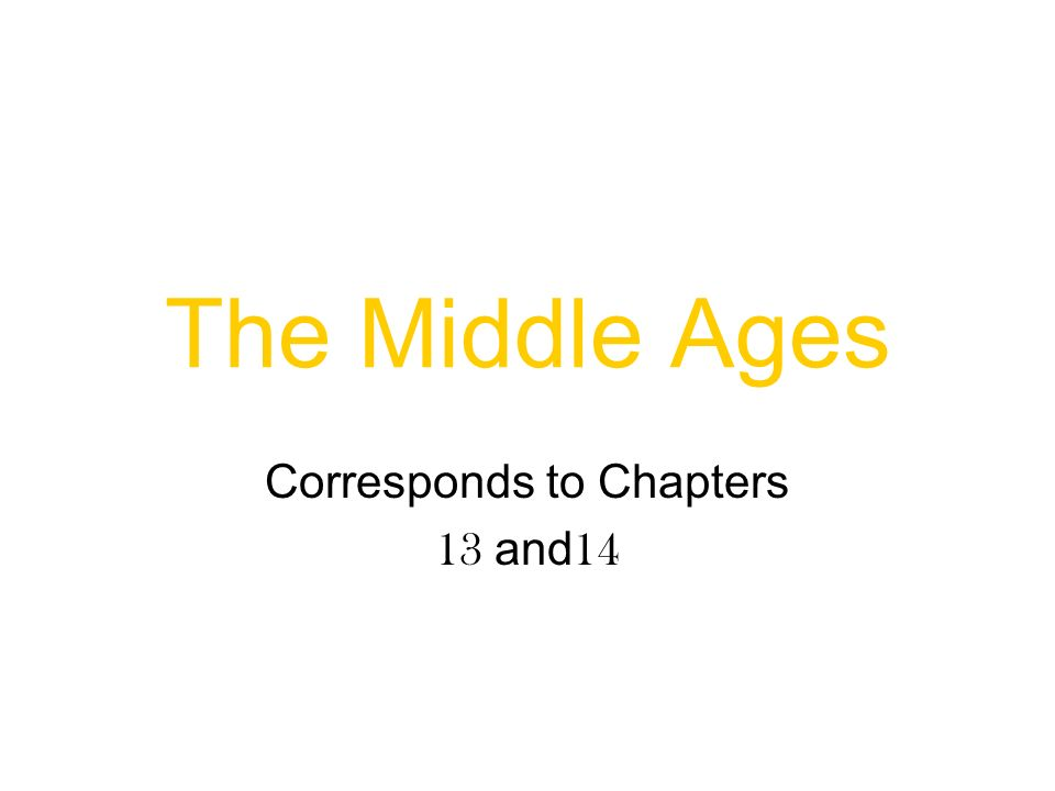The Middle Ages Corresponds to Chapters 13 and 14