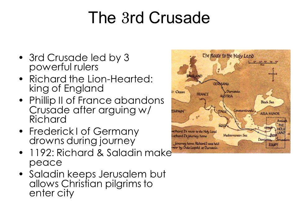 The 3 rd Crusade 3rd Crusade led by 3 powerful rulers Richard the Lion-Hearted: king of England Phillip II of France abandons Crusade after arguing w/