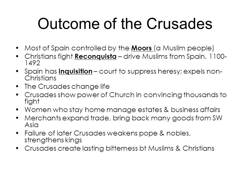Outcome of the Crusades Most of Spain controlled by the Moors (a Muslim people) Christians fight Reconquista – drive Muslims from Spain, 1100- 1492 Sp