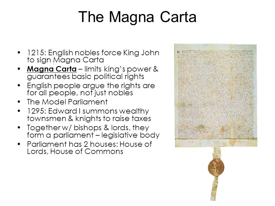 The Magna Carta 1215: English nobles force King John to sign Magna Carta Magna Carta – limits kings power & guarantees basic political rights English