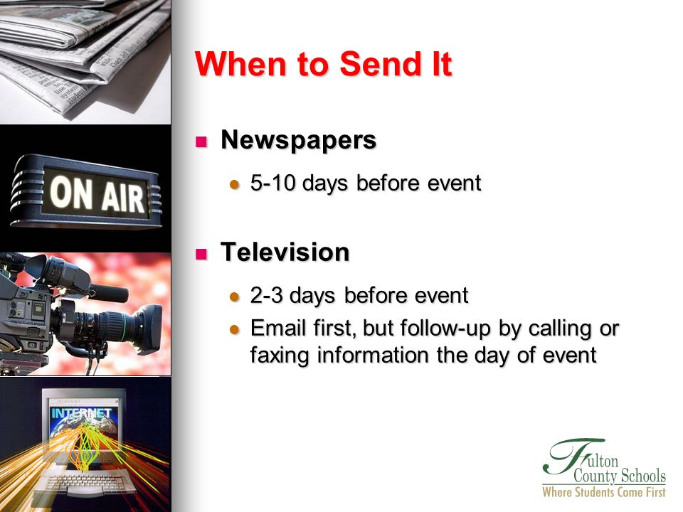 Newspapers Newspapers 5-10 days before event 5-10 days before event Television Television 2-3 days before event 2-3 days before event Email first, but