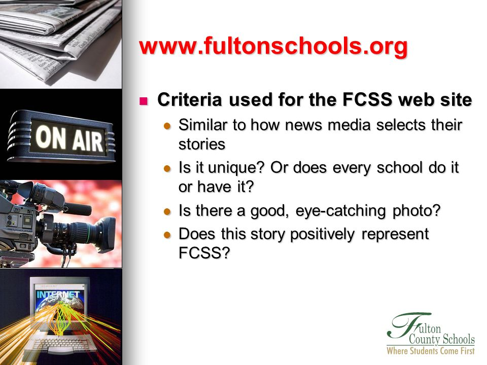 Criteria used for the FCSS web site Criteria used for the FCSS web site Similar to how news media selects their stories Similar to how news media sele