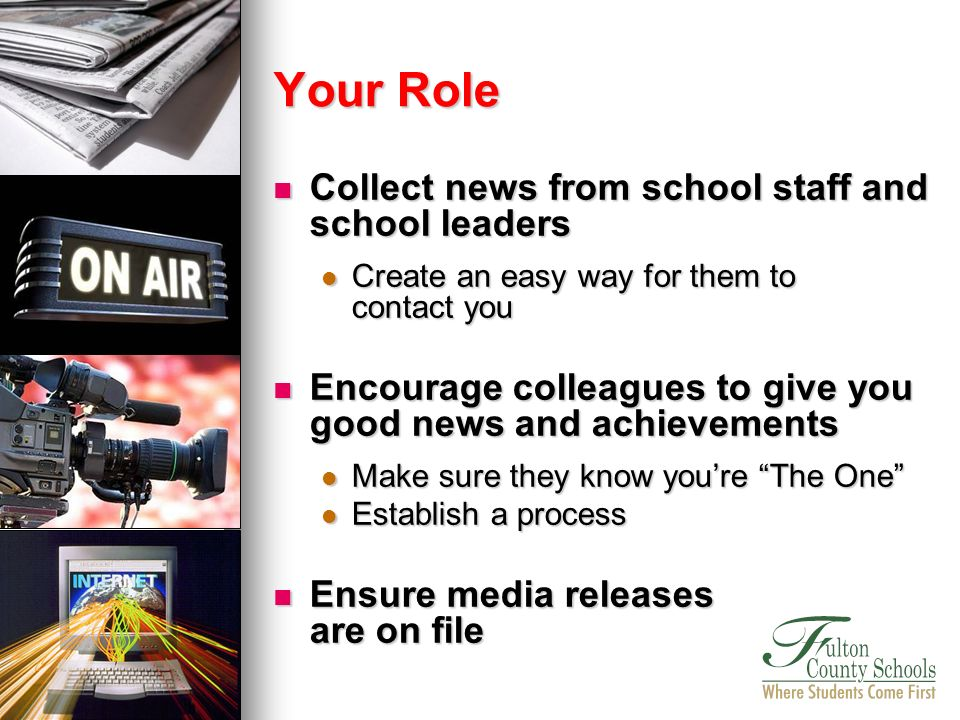 Collect news from school staff and school leaders Collect news from school staff and school leaders Create an easy way for them to contact you Create