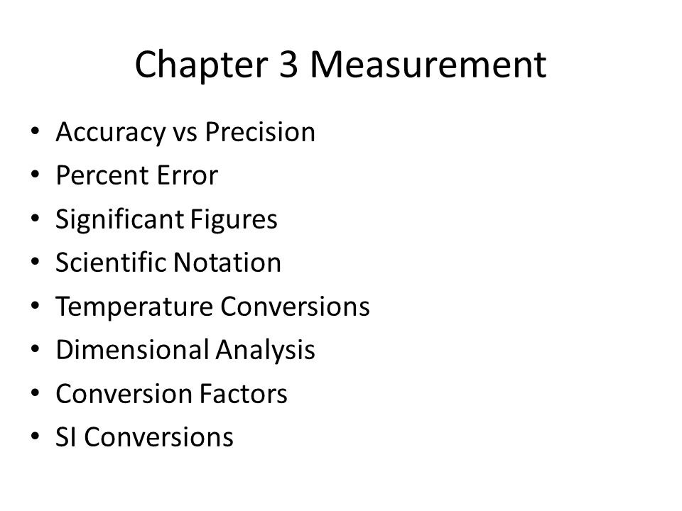 Chapter 3 Measurement Accuracy vs Precision Percent Error Significant Figures Scientific Notation Temperature Conversions Dimensional Analysis Convers