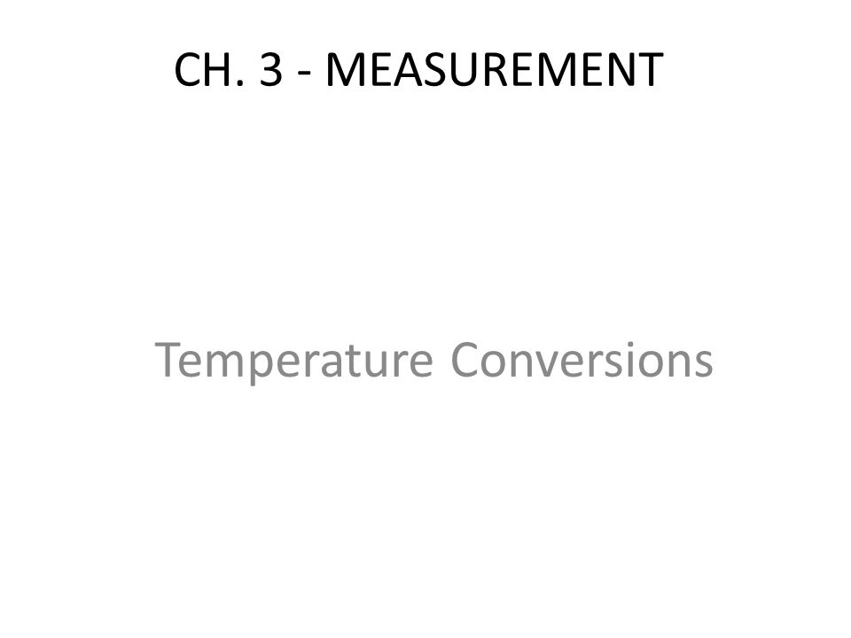 CH. 3 - MEASUREMENT Temperature Conversions