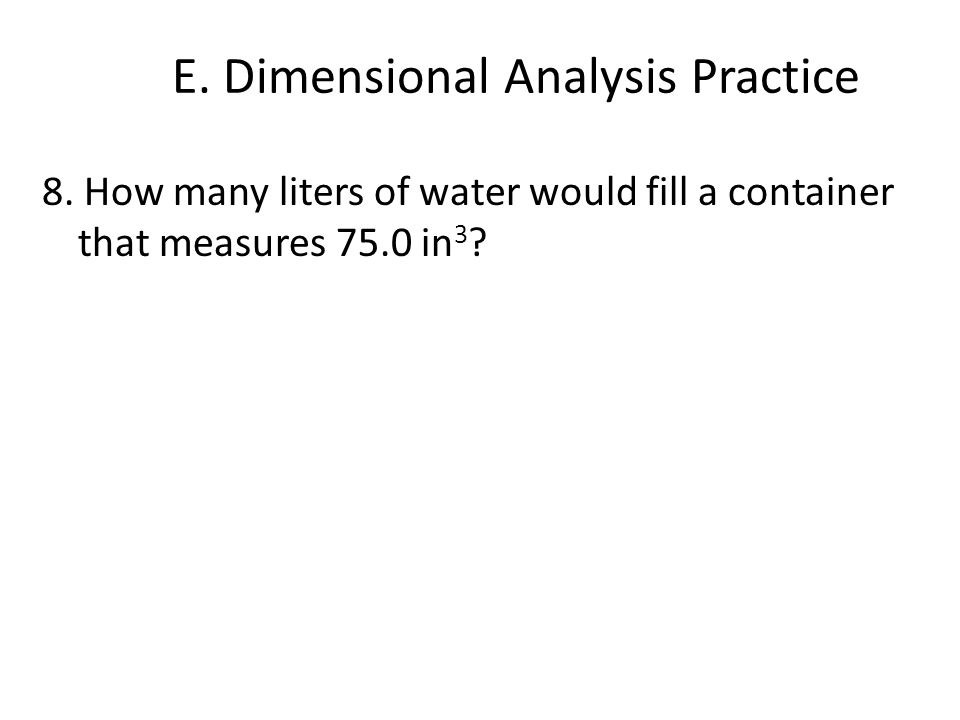 8. How many liters of water would fill a container that measures 75.0 in 3 ?