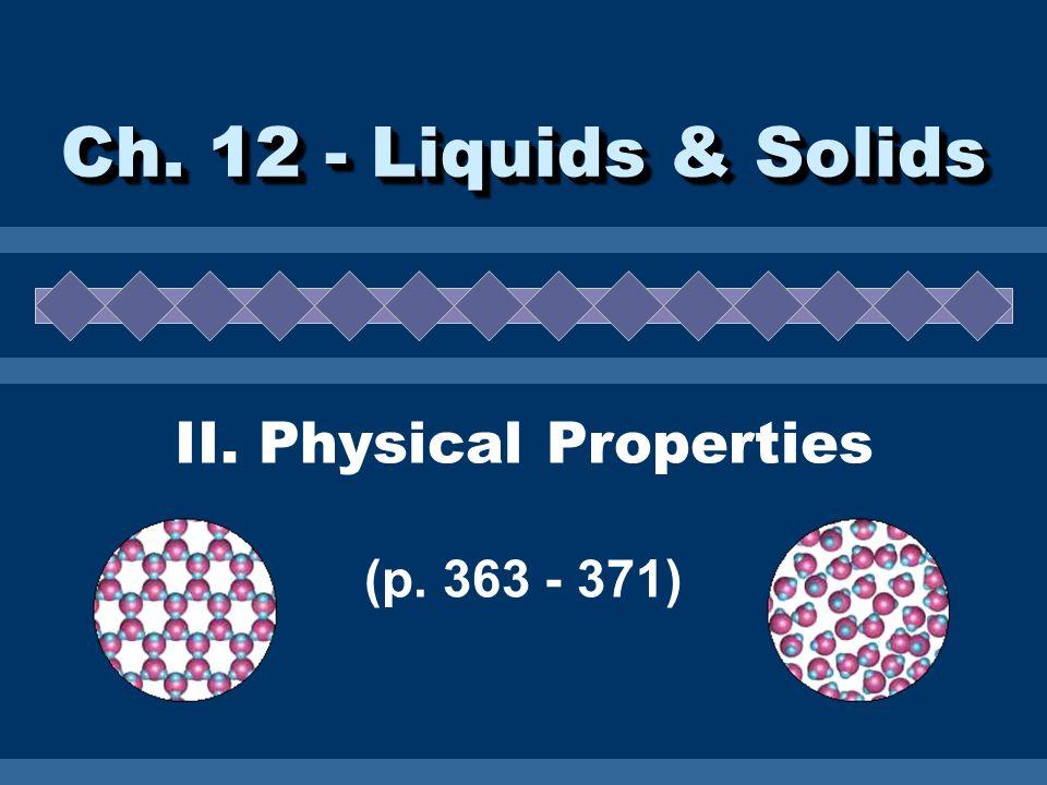 II. Physical Properties (p. 363 - 371) Ch. 12 - Liquids & Solids