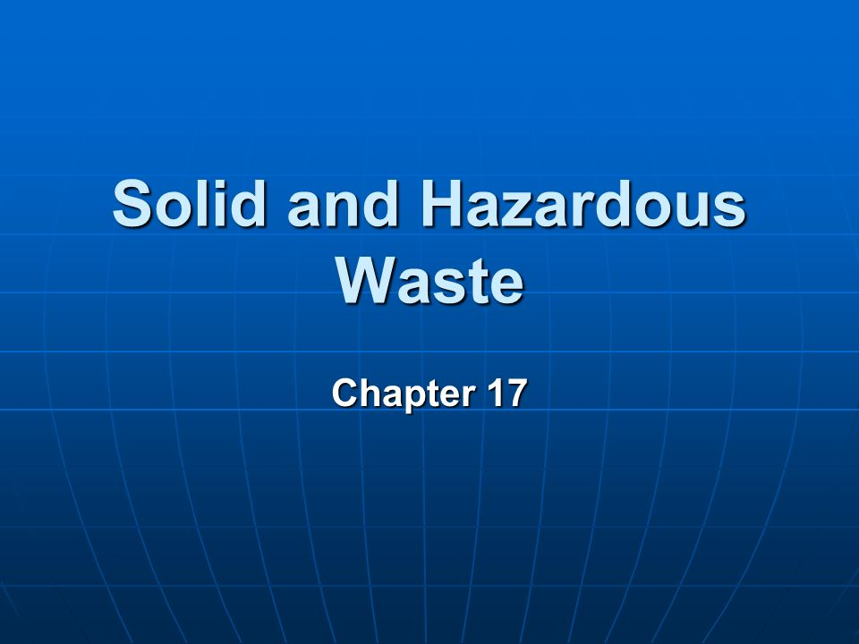 Chapter 17 Solid and Hazardous Waste