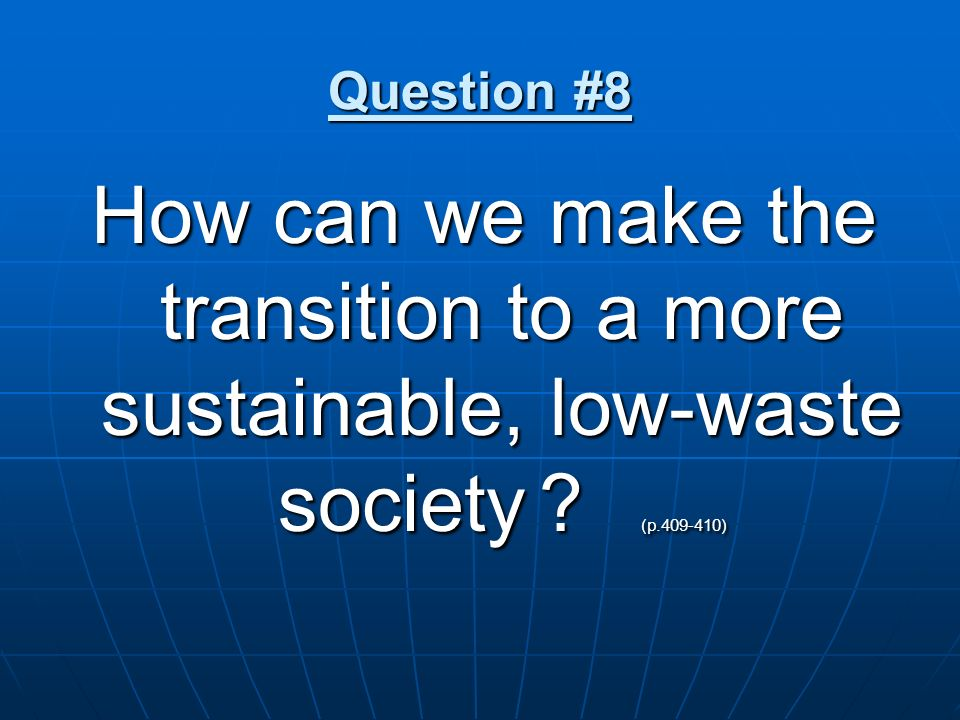 Question #8 How can we make the transition to a more sustainable, low-waste society ? (p.409-410)